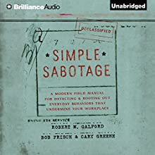 Simple Sabotage: A Modern Field Manual for Detecting and Rooting out Everyday Behaviors That Undermine Your Workplace (       UNABRIDGED) by Robert M. Galford, Bob Frisch, Cary Greene Narrated by Tom Parks