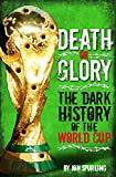 Death or Glory: The Dark History of the World Cup (English Edition)