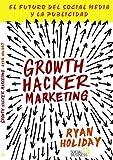 Growth Hacker Marketing. El futuro del Social Media y la Publicidad (T�tulos Especiales)