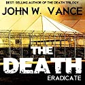 The Death: Eradicate: The Death Trilogy, Book 2 (       UNABRIDGED) by John W. Vance Narrated by Guy Williams