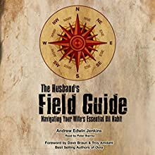 The Husband's Field Guide: Navigating Your Wife's Essential Oil Habit (       UNABRIDGED) by Andrew Edwin Jenkins Narrated by Peter Bierma