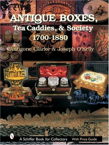 By Antigone Clarke Antique Boxes, Tea Caddies, & Society: 1700-1880 (Schiffer Book For Collectors With Price Guide) [Hardcover]