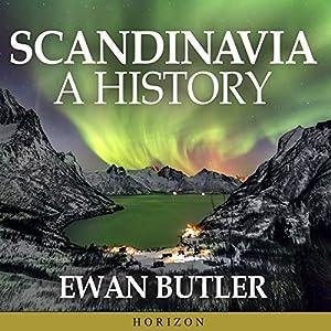 Scandinavia: A History Hörbuch von Ewan Butler Gesprochen von: Matthew Lloyd Davies