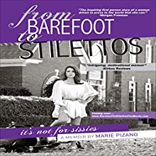 From Barefoot to Stilettos Audiobook by Marie Pizano Narrated by Marie Pizano