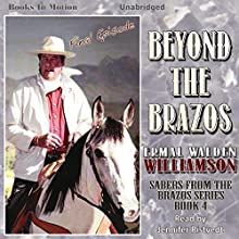 Beyond the Brazos: Sabers from the Brazos, Book 4 (       UNABRIDGED) by Ermal Walden Williamson Narrated by Jennifer Ristvedt