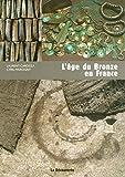 echange, troc Laurent CAROZZA, Cyril MARCIGNY - L'âge du Bronze en France
