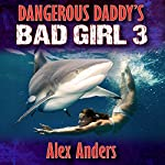 Dangerous Daddy's Bad Girl 3: Sex with Sharks | Alex Anders