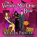 The Vampire's Mail Order Bride: Nocturne Falls, Book 1 Audiobook by Kristen Painter Narrated by B.J. Harrison