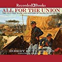 All for the Union: The Civil War Diary and Letters of Elisha Hunt Rhodes Audiobook by Robert Hunt Rhodes Narrated by Norman Dietz