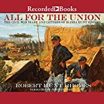 All for the Union: The Civil War Diary and Letters of Elisha Hunt Rhodes | Robert Hunt Rhodes
