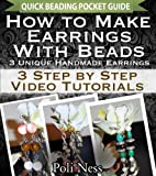 How to Make Earrings with Beads: 3 Step by Step Video Tutorials (Handmade Jewelry Making Pocket Guide)
