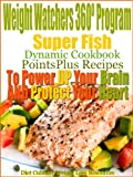 Weight Watchers 360º Program Super Fish Dynamic Cookbook PointsPlus Recipes To Power Up Your Brain AND Protect Your Heart
