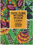img - for Exotic Floral Patterns in Color 40 Plates Containing 120 Motifs book / textbook / text book