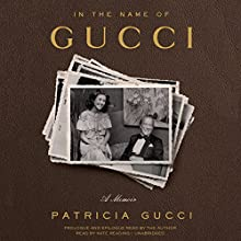 In the Name of Gucci: A Memoir Audiobook by Patricia Gucci Narrated by Kate Reading