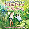 Making Friends with Billy Wong Audiobook by Augusta Scattergood Narrated by Kate Simes, Todd Haberkorn