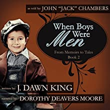 When Boys Were Men: From Memoirs to Tales: Life in the Woods, Book 2 Audiobook by J Dawn King Narrated by Dorothy Deavers Moore