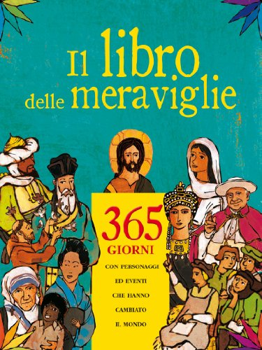Il libro delle meraviglie 365 giorni con personaggi e eventi che hanno cambiato il mondo PDF