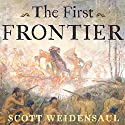 The First Frontier: The Forgotten History of Struggle, Savagery, and Endurance in Early America (       UNABRIDGED) by Scott Weidensaul Narrated by Paul Boehmer