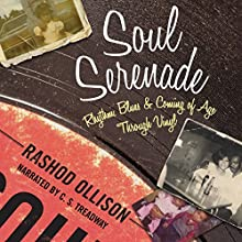 Soul Serenade: Rhythm, Blues & Coming of Age Through Vinyl | Livre audio Auteur(s) : Rashod Ollison Narrateur(s) : C. S. Treadway