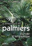 La connaissance des palmiers. Culture...
