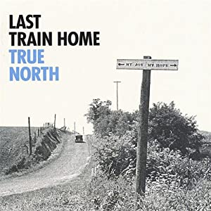 Last Train Home -  True North