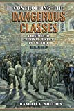 Controlling the Dangerous Classes: A History of Criminal Justice in America (2nd Edition)