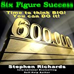 Six Figure Success: Time to Think Big, You Can Do It | Stephen Richards