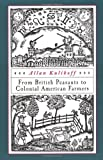 From British Peasants to Colonial American Farmers (0807848824) by Allan Kulikoff