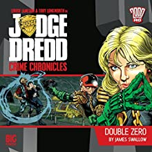 Judge Dredd - Crime Chronicles - Double Zero (       UNABRIDGED) by James Swallow Narrated by Toby Longworth, Louise Jameson