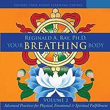 Your Breathing Body, Volume 2 Discours Auteur(s) : Reginald A. Ray Narrateur(s) : Reginald A. Ray