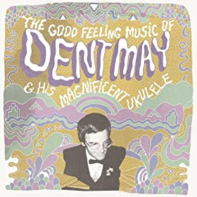 The Good Feeling Music of Dent May & His Magnificent Ukulele [+digital booklet]
