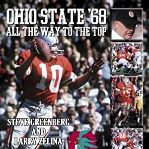 Ohio State '68: All the Way to the Top: The Story of Ohio State's Undefeated Run to the Undisputed 1968 National Football Champioinship | [Larry Zelina, Steve Greenberg]