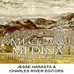 Mecca and Medina: The History of Islam's Holiest Cities | Jesse Harasta, Charles River Editors