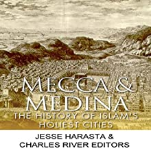 Mecca and Medina: The History of Islam's Holiest Cities Audiobook by Jesse Harasta,  Charles River Editors Narrated by Doron Alon