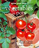 img - for Grow Your Own Vegetables in Pots: 35 ideas for growing vegetables, fruits, and herbs in containers book / textbook / text book