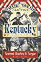 True tales of old-time Kentucky politics : bombast, bourbon, and burgoo