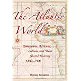 """The Atlantic World: Europeans, Africans, Indians and Their Shared History, 1400-1900von """"Thomas Benjamin"""""""