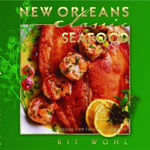 New Orleans Classic Seafood (Classic Recipes Series) by Kit Wohl