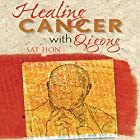 Healing Cancer with Qigong: One Man's Search for Healing and Love in Curing His Cancer with Complementary Therapy Hörbuch von Sat Hon Gesprochen von: Colby Howard