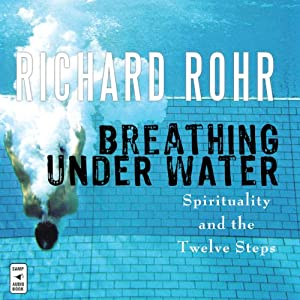 Breathing Under Water: Spirituality and the Twelve Steps | [Richard Rohr]