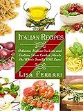Italian Recipes: Italian Recipes:  Delicious Italian Cusisine & Italian Slowcooker Meals The Whole Family Will Love!