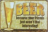 ERLOOD Beer Beacuse Your Friends Just Aren't That Interesting Tin Sign Wall Retro Metal Bar Pub Poster Metal 12 X 8 by ERLOOD [並行輸入品]