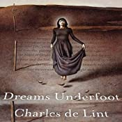 Dreams Underfoot: The Newford Collection | [Charles de Lint]