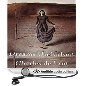 Dreams Underfoot: The Newford Collection (Unabridged)