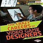 The Crazy Careers of Video Game Designers Hörbuch von Arie Kaplan Gesprochen von:  Book Buddy Digital Media