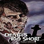Death's Too Short   Lyle Perez-Tinics