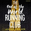 The End of the World Running Club Hörbuch von Adrian J. Walker Gesprochen von: Jot Davies