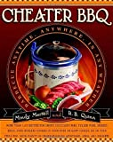 Cheater BBQ: Barbecue Anytime, Anywhere, in Any Weather by Merrell, Mindy, Quinn, R. B. (2008) Paperback