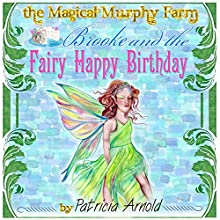 Brooke and the Fairy Happy Birthday: The Magical Murphy Farm, Book 3 (       UNABRIDGED) by Patricia Arnold Narrated by David Zarbock