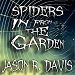 Spiders in from the Garden: An Invisible Spiders Short Story | Jason Davis